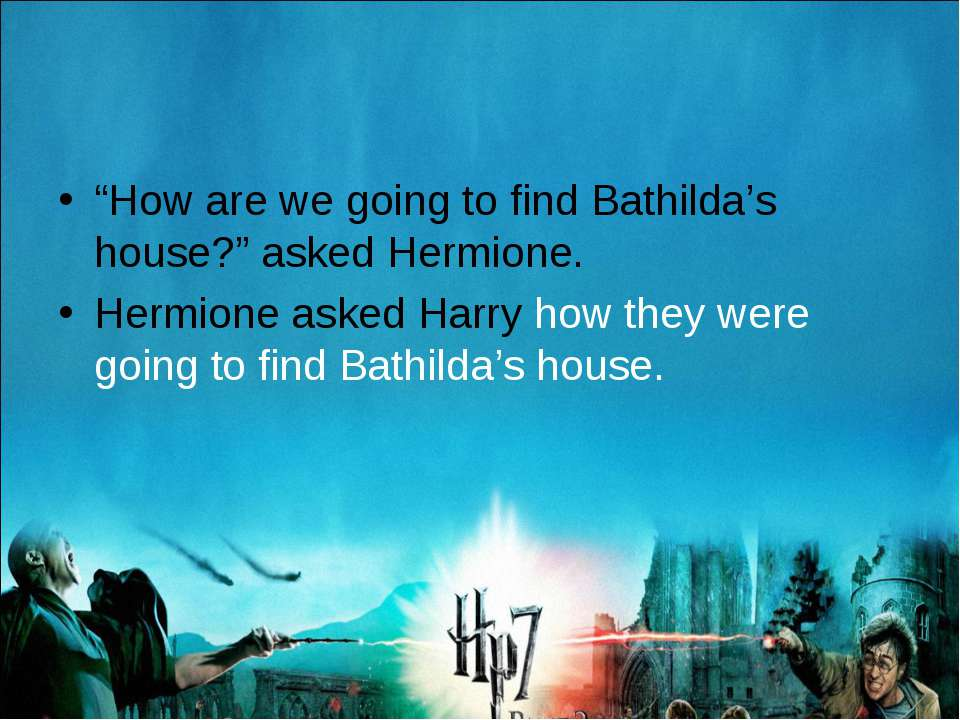 """How are we going to find Bathilda's house?"" asked Hermione. Hermione asked H..."