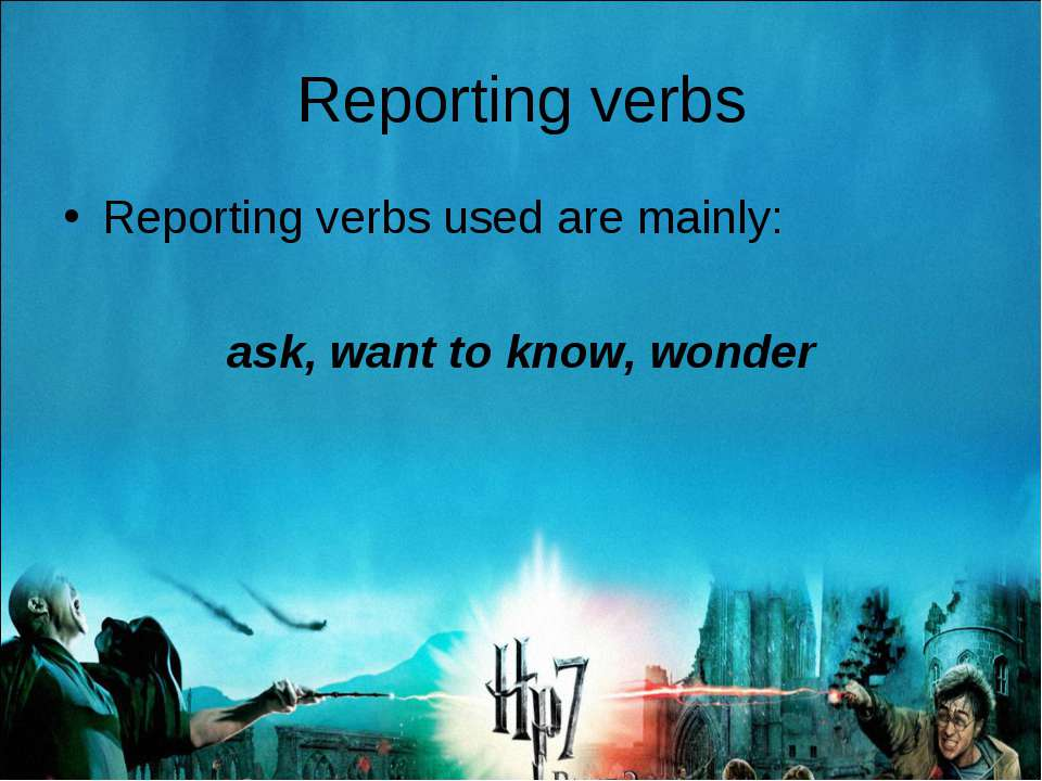 Reporting verbs Reporting verbs used are mainly: ask, want to know, wonder