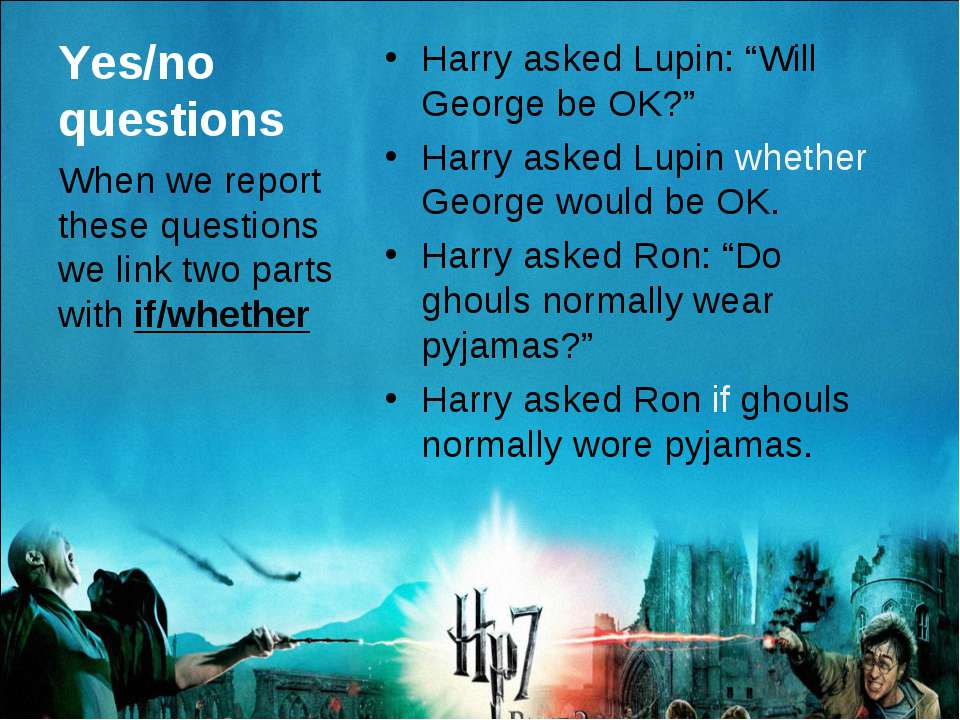 "Yes/no questions Harry asked Lupin: ""Will George be OK?"" Harry asked Lupin wh..."