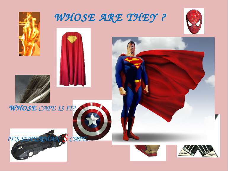 WHOSE ARE THEY ? WHOSE CAPE IS IT? IT'S SUPERMAN'S CAPE.