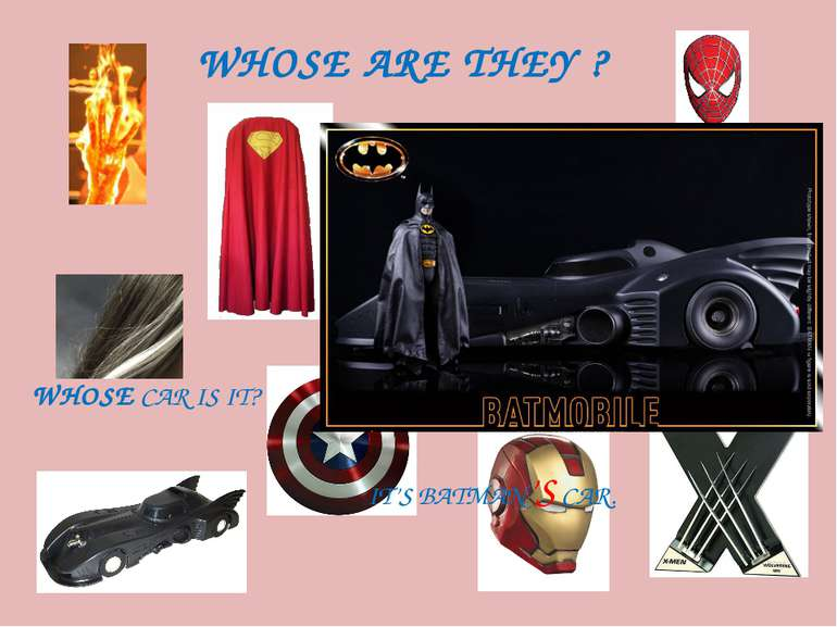 WHOSE ARE THEY ? WHOSE CAR IS IT? IT'S BATMAN'S CAR.