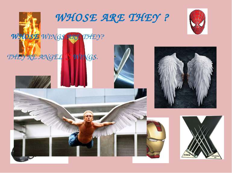 WHOSE ARE THEY ? WHOSE WINGS ARE THEY? THEY'RE ANGEL'S WINGS.