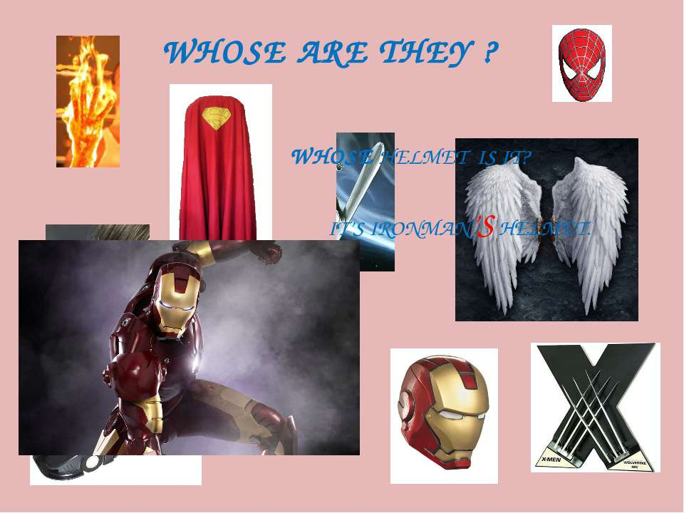 WHOSE ARE THEY ? WHOSE HELMET IS IT? IT'S IRONMAN'S HELMET.