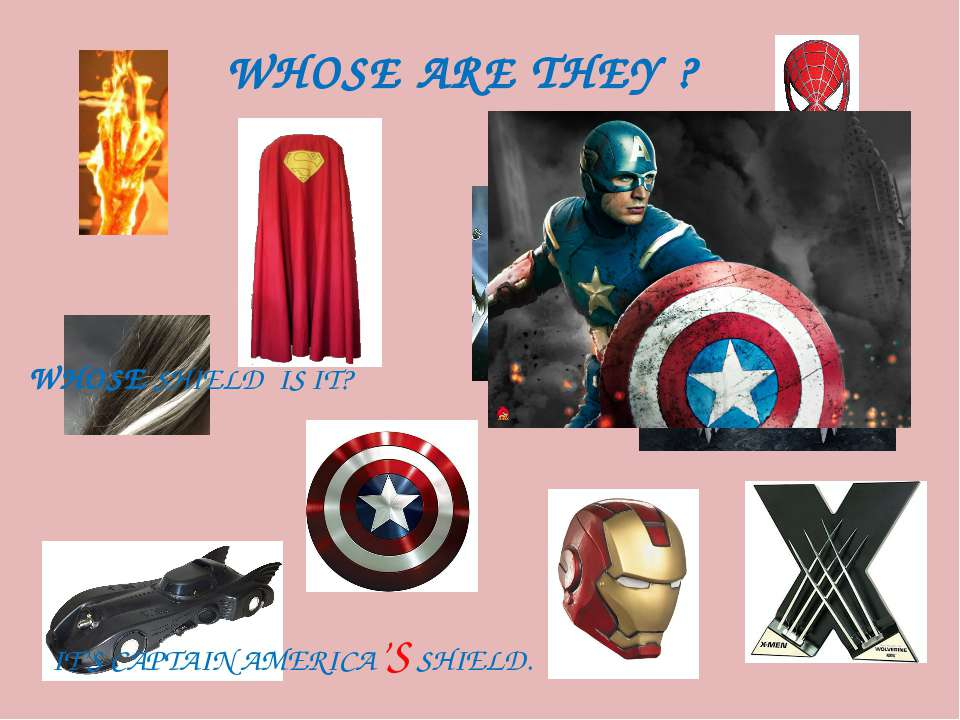 WHOSE ARE THEY ? WHOSE SHIELD IS IT? IT'S CAPTAIN AMERICA'S SHIELD.