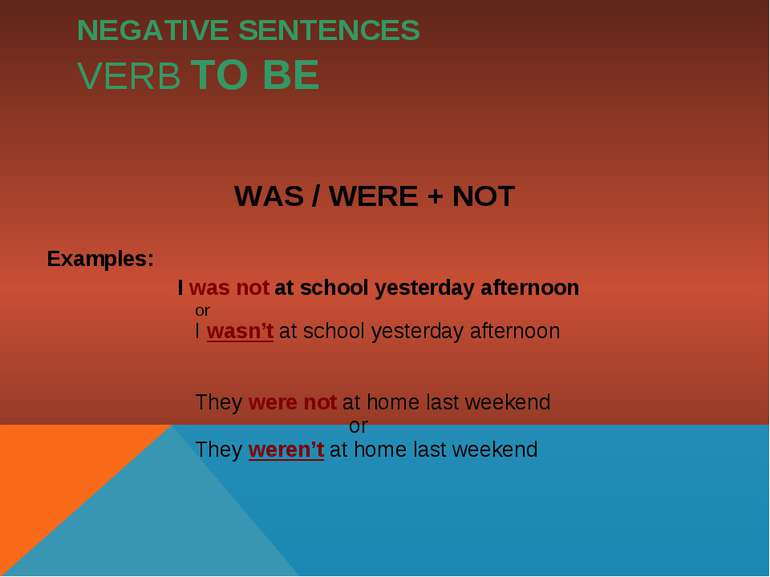 NEGATIVE SENTENCES VERB TO BE WAS / WERE + NOT Examples: I was not at school ...