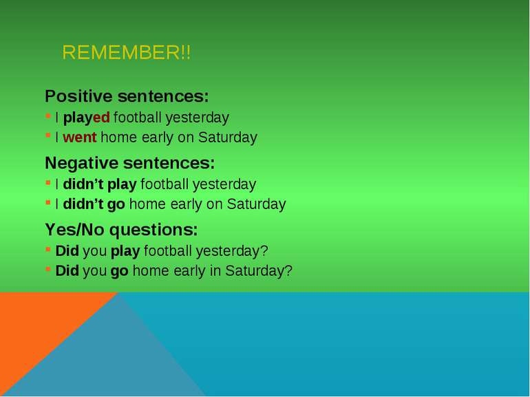 REMEMBER!! Positive sentences: I played football yesterday I went home early ...