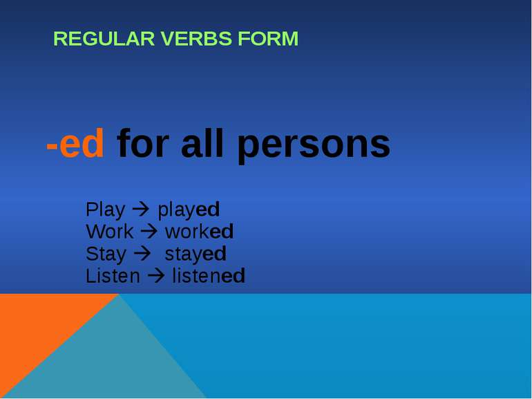 REGULAR VERBS FORM -ed for all persons Play played Work worked Stay stayed Li...