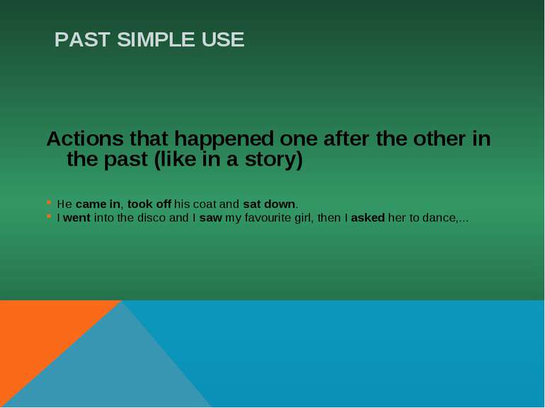 PAST SIMPLE USE Actions that happened one after the other in the past (like i...