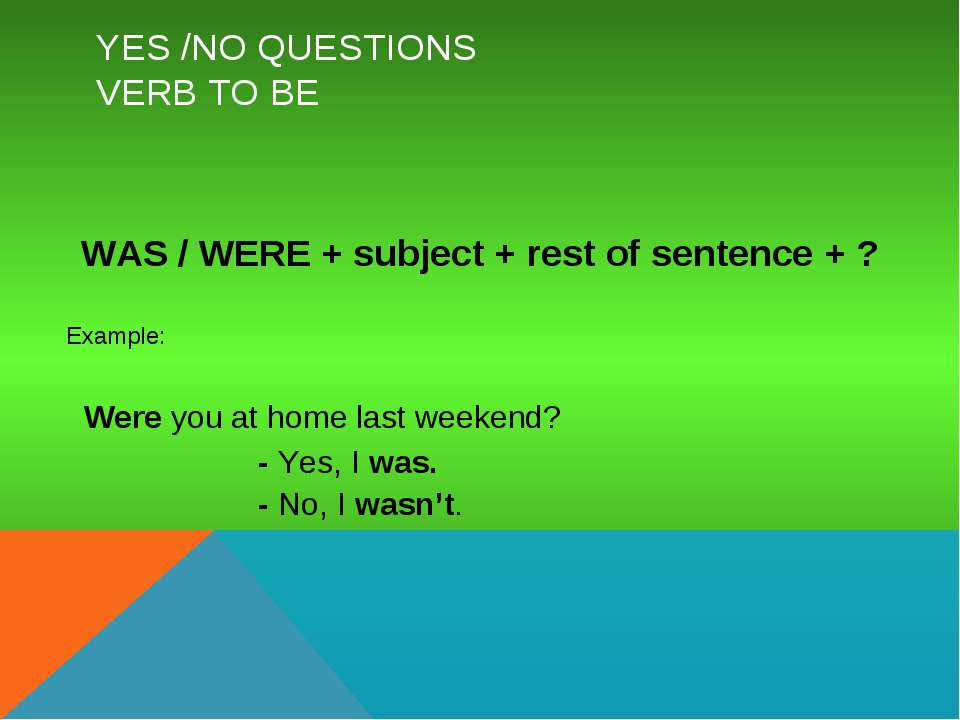 YES /NO QUESTIONS VERB TO BE WAS / WERE + subject + rest of sentence + ? Exam...