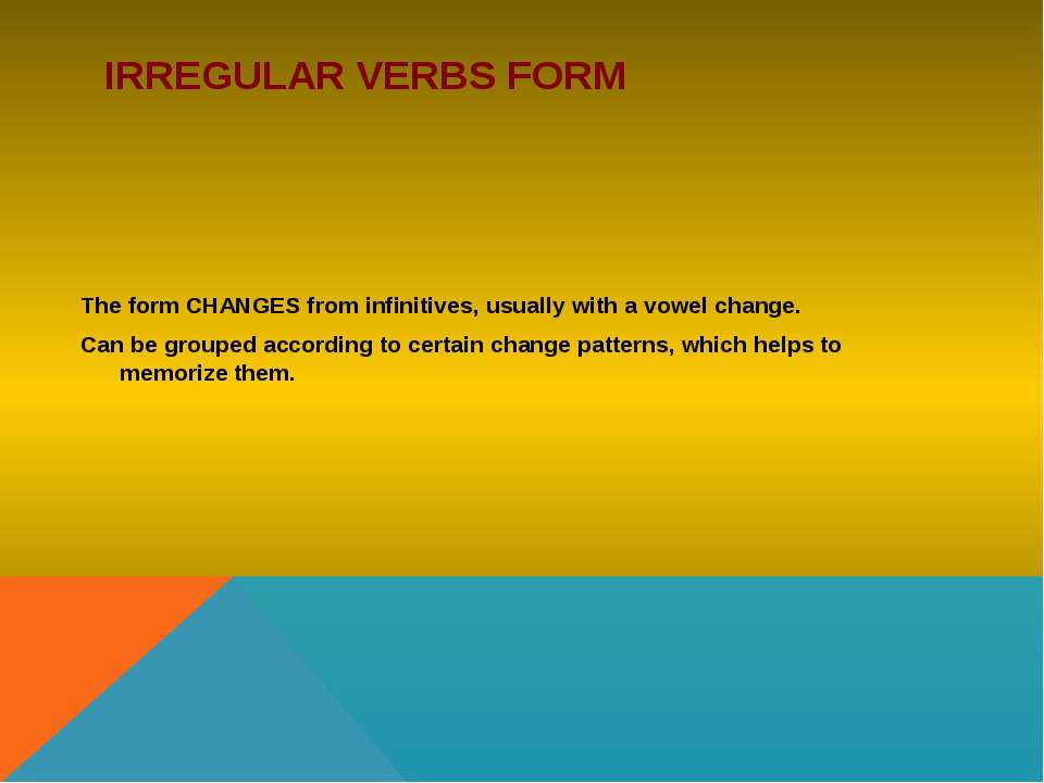 IRREGULAR VERBS FORM The form CHANGES from infinitives, usually with a vowel ...
