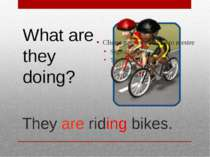 They are riding bikes. What are they doing?