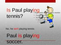 No, he isn't playing tennis Is Paul playing tennis? Paul is playing soccer.