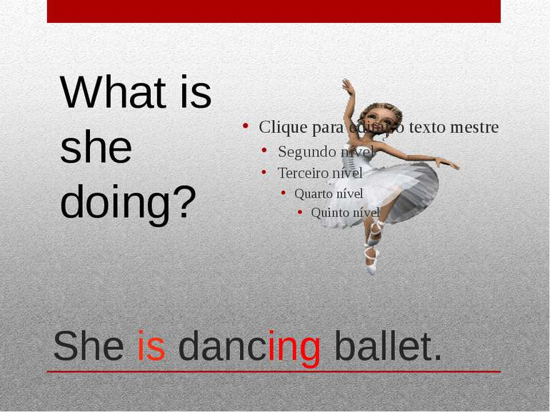 She is dancing ballet. What is she doing?