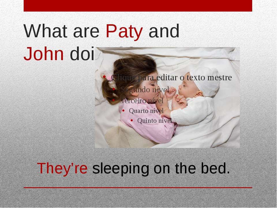What are Paty and John doing?? They're sleeping on the bed.