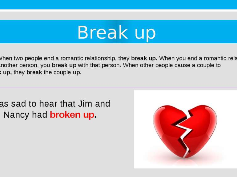 Break up 15. When two people end a romantic relationship, they break up. When...