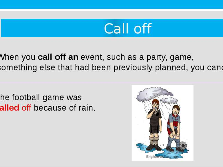 Call off 5. When you call off an event, such as a party, game, or something e...