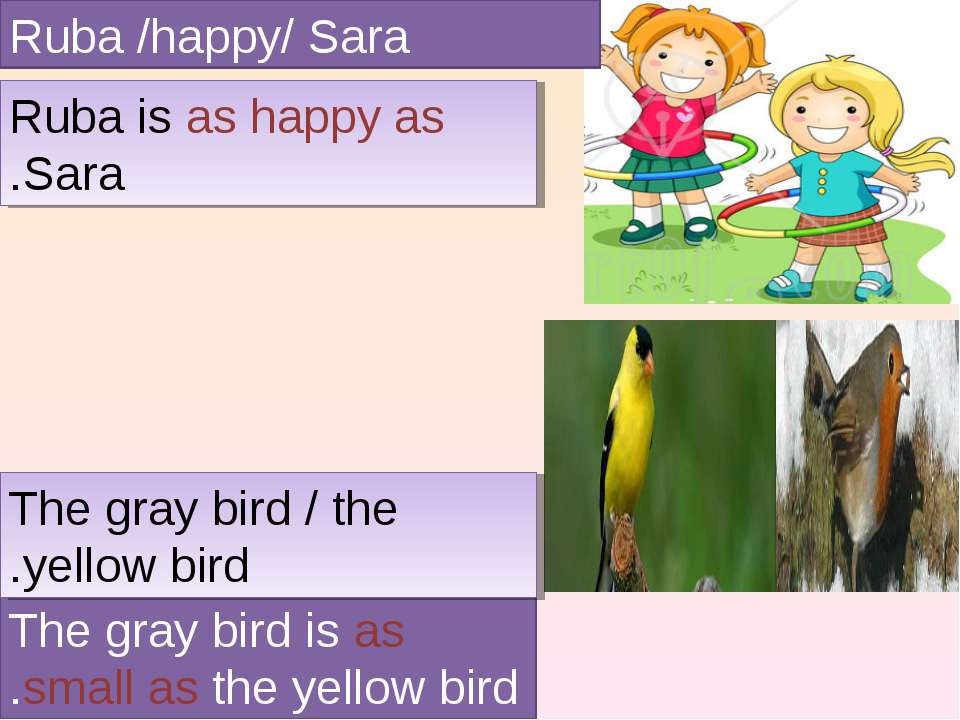 Ruba /happy/ Sara Ruba is as happy as Sara. The gray bird is as small as the ...