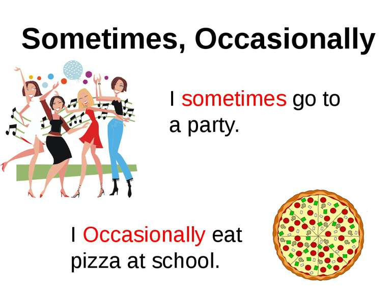 Sometimes, Occasionally I sometimes go to a party. I Occasionally eat pizza a...