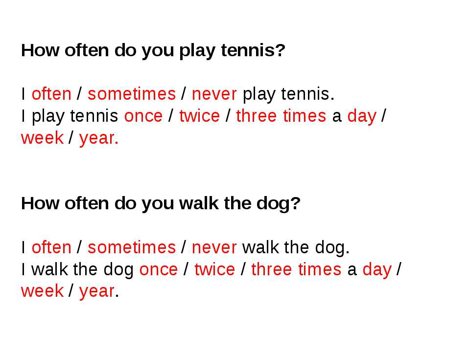 How often do you play tennis? I often / sometimes / never play tennis. I play...