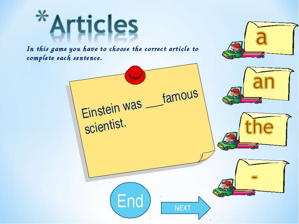 10 9 8 7 6 5 4 3 2 1 End In this game you have to choose the correct article ...