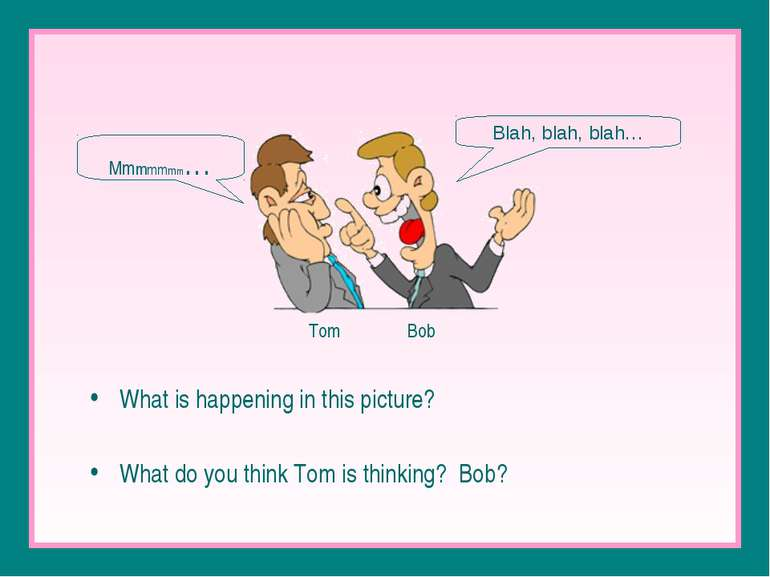 What is happening in this picture? What do you think Tom is thinking? Bob?