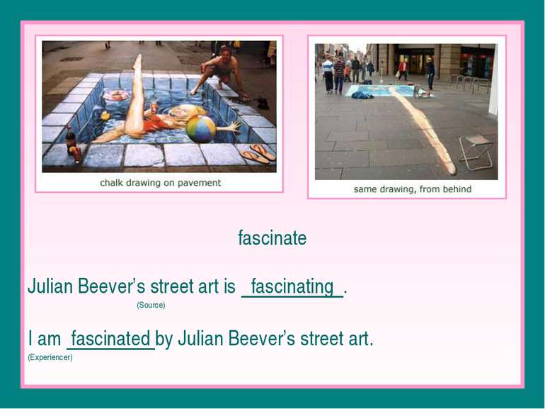 fascinate Julian Beever's street art is fascinating . (Source) I am fascinate...