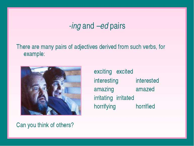 -ing and –ed pairs There are many pairs of adjectives derived from such verbs...