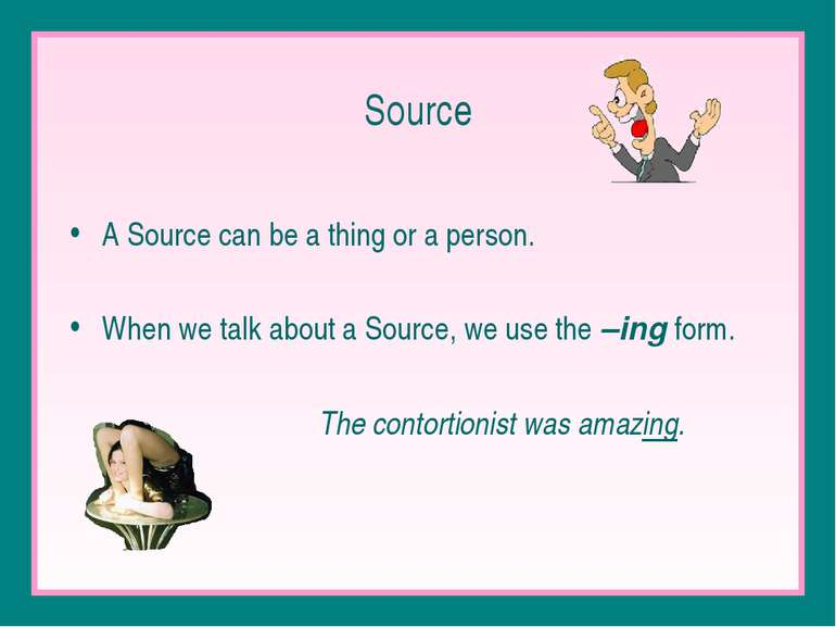 Source A Source can be a thing or a person. When we talk about a Source, we u...