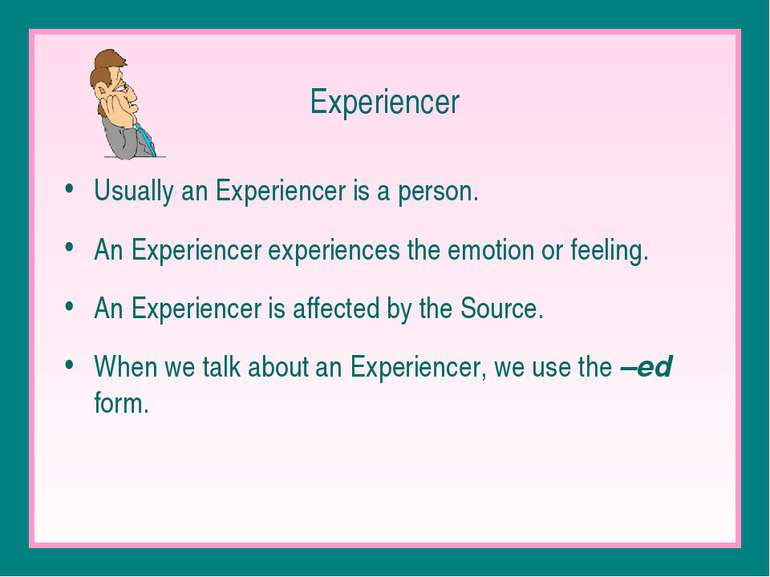 Experiencer Usually an Experiencer is a person. An Experiencer experiences th...