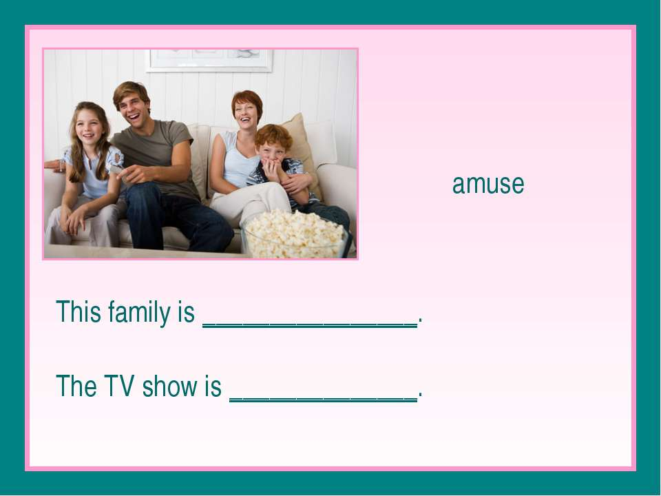 amuse This family is ________________. The TV show is ______________.