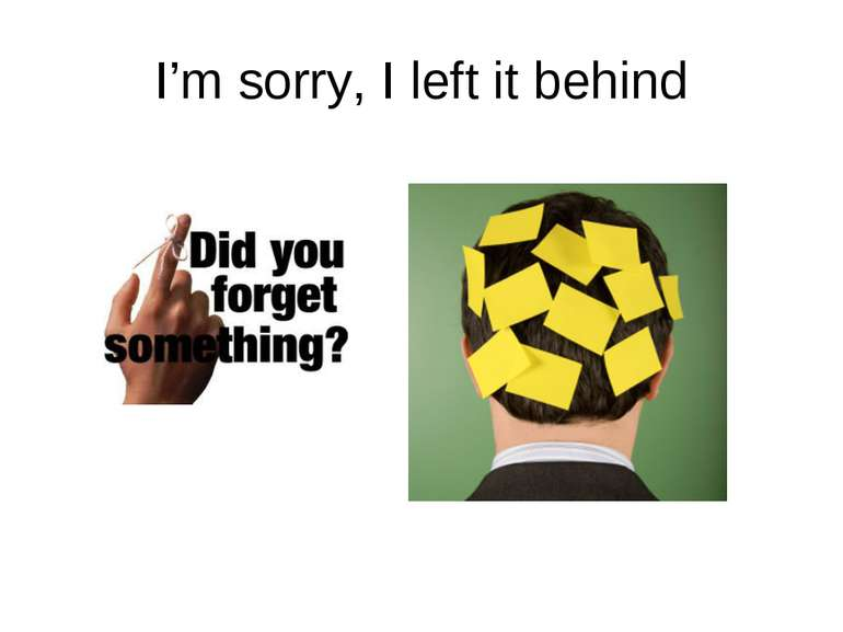 I'm sorry, I left it behind