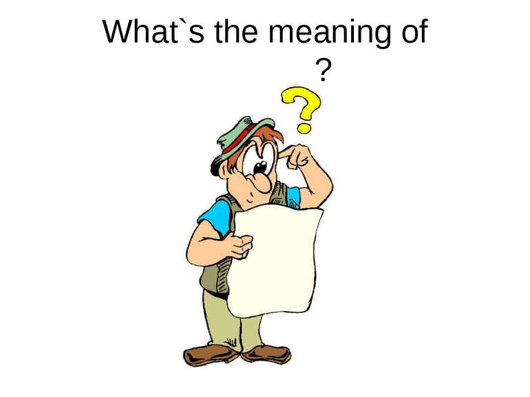 What`s the meaning of _______?