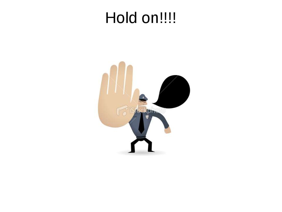 Hold on!!!!