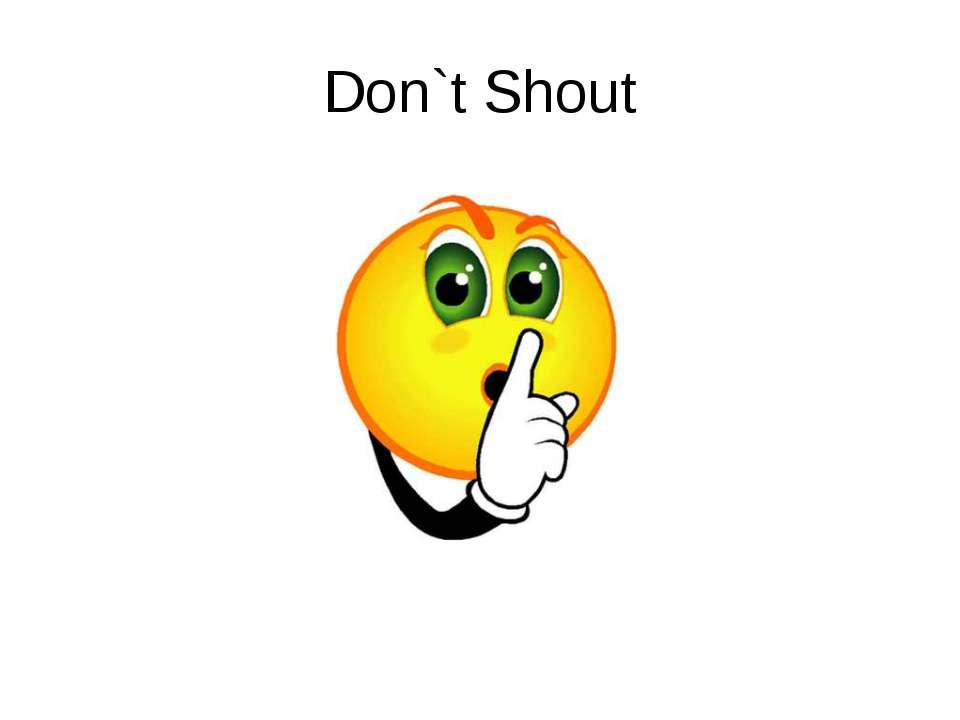 Don`t Shout