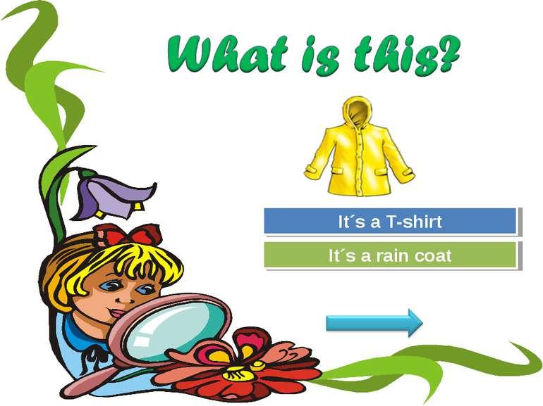 Try Again Great Job! It´s a T-shirt It´s a rain coat
