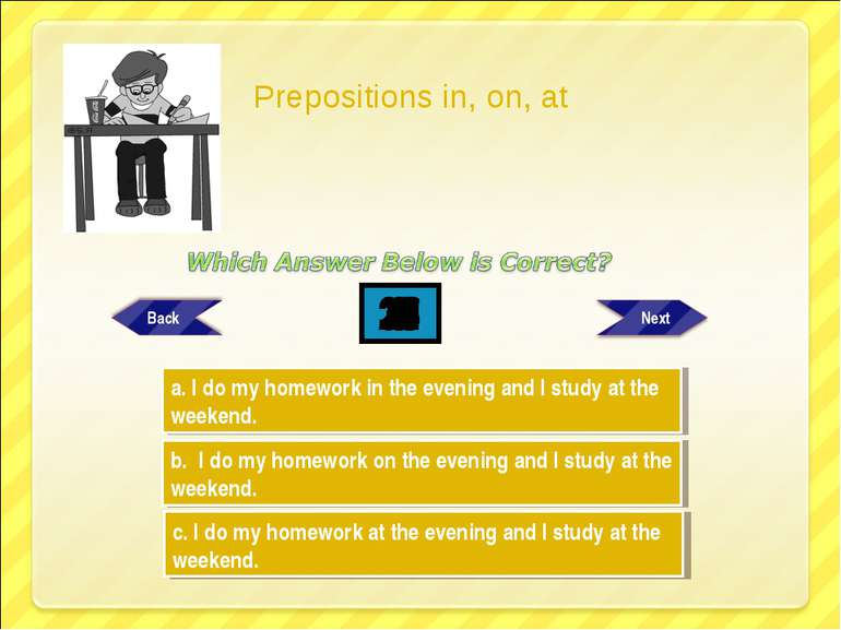 Try Again Try Again Great Job! b. I do my homework on the evening and I study...