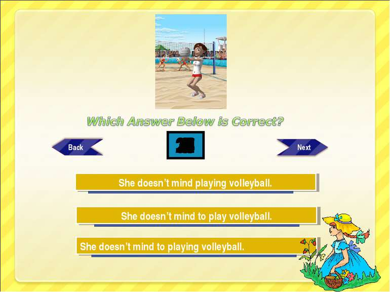 Try Again Try Again Great Job! She doesn't mind to play volleyball. She doesn...