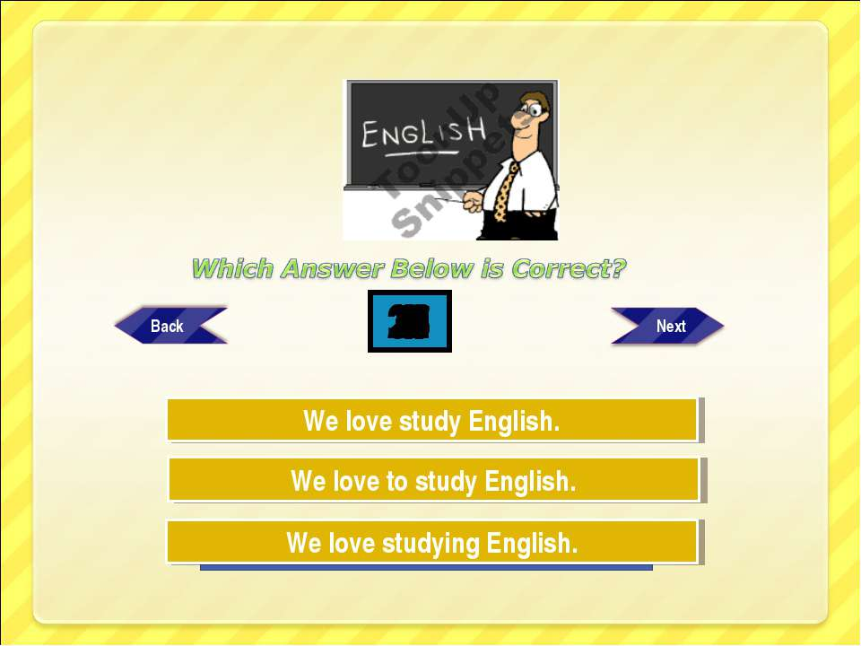 Wrong! Try Again Great Job! We love to study English. We love studying Englis...