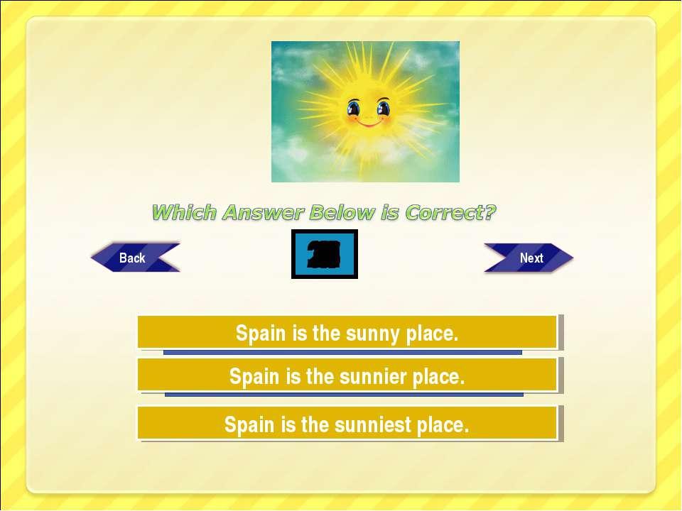 Try Again Try Again Great Job! Spain is the sunniest place. Spain is the sunn...