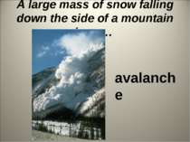 A large mass of snow falling down the side of a mountain is an… avalanche
