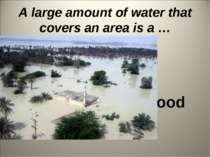 A large amount of water that covers an area is a … flood