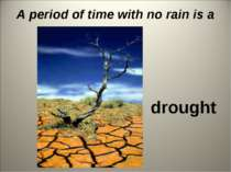 A period of time with no rain is a … drought