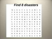 Find 8 disasters W C U G T S U N A M I X Z D R O U G H T Z U U X Y P V Y A Q ...