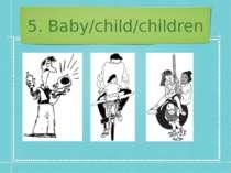 5. Baby/child/children