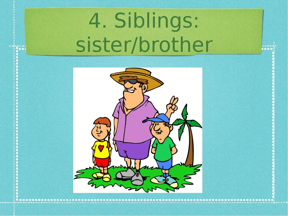 4. Siblings: sister/brother