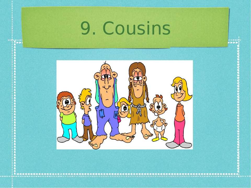 9. Cousins