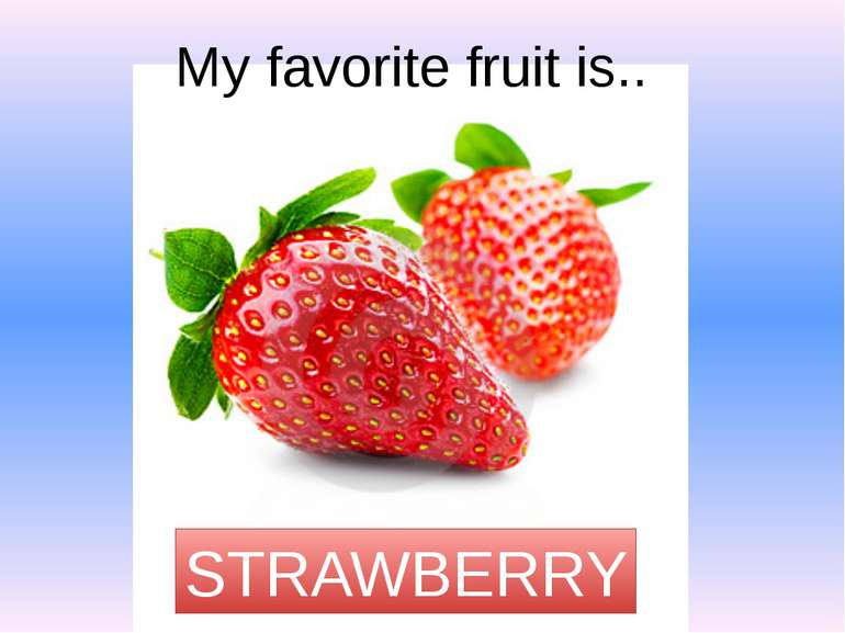 My favorite fruit is.. STRAWBERRY