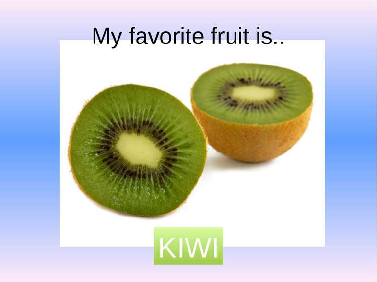 My favorite fruit is.. KIWI