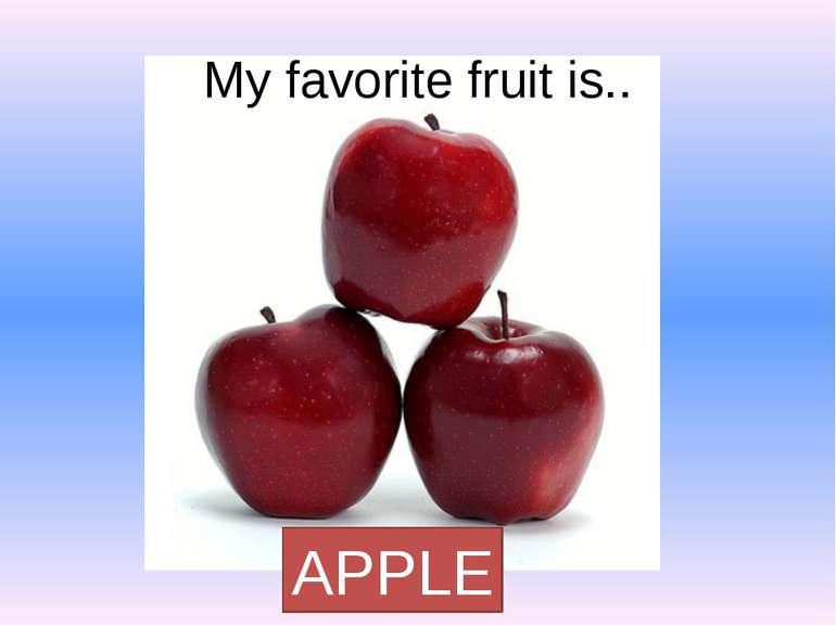 My favorite fruit is.. APPLE