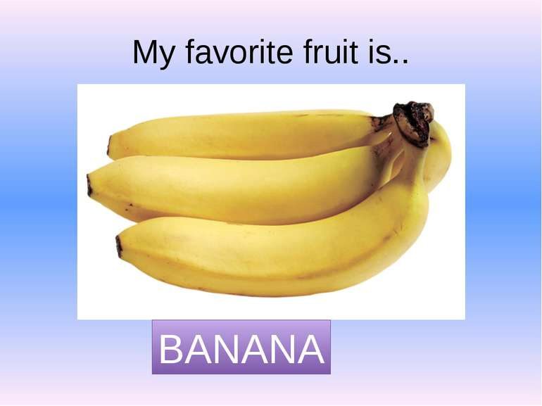 My favorite fruit is.. BANANA